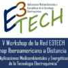 "Attendance to ""V Workshop of the E3TECH Network & I E3TECH Ibero-American Distance Workshop"""